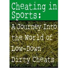 Cheating in Sports: A Journey Into the World of Low-Down Dirty Cheats (Kindle Edition)  http://www.amazon.com/dp/B006XNVLCY/?tag=technewspuls-20  B006XNVLCY