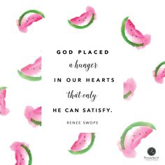 """God placed a hunger in our hearts that only He can satisfy."" - Renee Swope 