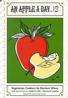 An Apple a Day : Vegetarian Cookery by Doctors' Wives : Volume 2. Seventh Day Adventist cookbooks are the best!