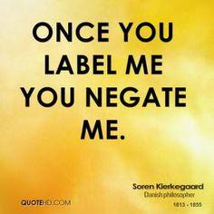 Once you label me you negate me - Soren Kierkegaard #quotes #inspiration