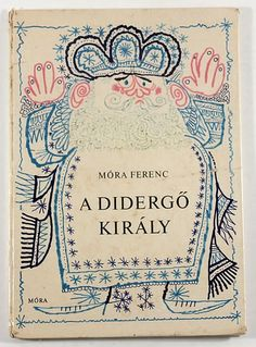 Mora Ferenc, A Didergo Kiraly, 1971 - cover and illustrations by János Kass Book Cover Art, Book Cover Design, Book Art, Graffiti, Buch Design, Beautiful Book Covers, You Draw, Children's Book Illustration, Vintage Books