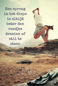 Een sprong in het diepe is altijd beter dan rondjes draaien of stil te staan...