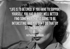Image from http://cdn-media-1.lifehack.org/wp-content/files/2013/08/quote-Katharine-Hepburn-life-is-to-be-lived-if-you-90583.png.