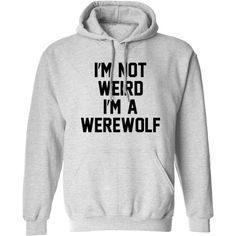 I'm not weird I'm a werewolf hoodie funny slogan funny joke halloween... ($29) ❤ liked on Polyvore featuring tops, shirts and hoodies