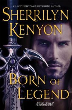Born of Legend (The League: Nemesis Rising #11) by Sherrilyn Kenyon - June 21st 2016 by St. Martin's Press