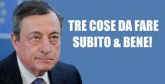 Tre sono le cose che il Governo Draghi può e deve fare (possibilmente bene).
