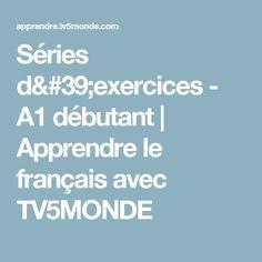 Séries d'exercices - A1 débutant | Apprendre le français avec TV5MONDE