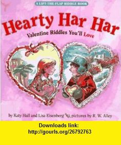 Hearty Har Har Valentine Riddles Youll Love (Lift the Flap Book) (9780694006915) Katy Hall, Lisa Eisenberg, R. W. Alley , ISBN-10: 0694006912  , ISBN-13: 978-0694006915 ,  , tutorials , pdf , ebook , torrent , downloads , rapidshare , filesonic , hotfile , megaupload , fileserve