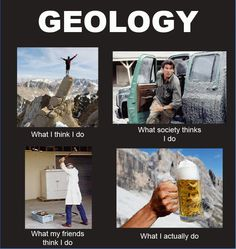 What geologist do... The amount of truth to this is amazing :)