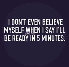 I'm always running late.