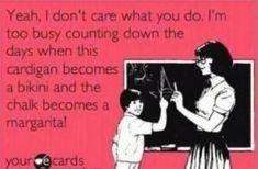 For all my teacher friends! Well not the bikini part! Teaching Humor, Teaching Quotes, Teaching Ideas, Haha, Fitness Motivation, Def Not, My Teacher, Teacher Stuff, Teacher Summer