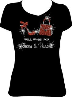 WORK FOR SHOES And Purses Bling Rhinestone Tee Gifts For Her Ladies Heel Custom Tees Shirts