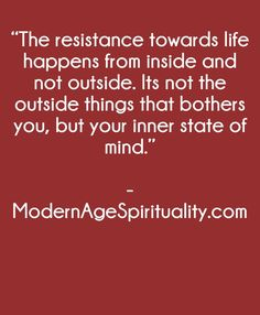 """The resistance towards life happens from inside and not outside. Its not the outside things that bothers you, but your inner state of mind. Surrender Quotes, Life Happens, Shit Happens, The Outsiders, Believe, Spirituality, Mindfulness, Consciousness, Abandonment Quotes"