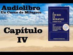UN CURSO DE MILAGROS Audiolibro Libro de Texto - Capitulo 4 HQ - YouTube