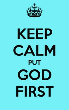 Keep Calm and Put God First - If you need something, just ask for it. God will send an angel to take care of it. Tuning further into that inner connection with God is all we need to be concerned with.