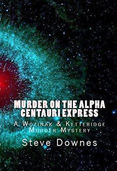 FREE this week Murder on the Alpha Centauri Express: A Wozinak & Ketteridge Murder Mystery by [Downes, Steve] Murder Mystery Books, Mystery Novels, New Books, Good Books, Free Kindle Books, Free Ebooks, The Book, Author, Store