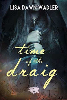 Time of the Draig by Lisa Dawn Wadler https://www.amazon.com/dp/B01H5XQI6Y/ref=cm_sw_r_pi_dp_x_Lfk4xbFVTFZPG