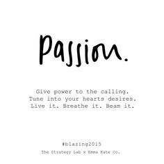 Passion: Give Power to The Calling Positive Vibes, Positive Quotes, Motivational Quotes, Inspirational Quotes, Passion Quotes, Life Quotes, Quotes Quotes, The Words, Best Quotes