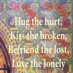 Hug the Hurt, Kiss the Broken...  #quotes