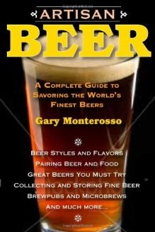 Artisan Beer  A Complete Guide to Savoring the World's Finest Beers, 978-1580801683, Gary Monterosso, Burford Books