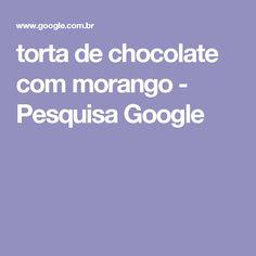 torta de chocolate com morango - Pesquisa Google