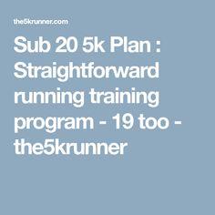 Sub 20 5k Plan : Straightforward running training program - 19 too - the5krunner