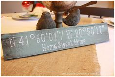 what an awesome idea! have a sign custom painted with longitude and latitude  of a special location ... your first home, your honeymoon destination, your college. love it! via onion grove mercantile - best sign maker on the internet! www.oniongrovemercantile.com