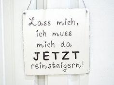 """XL Vintage Deko Schild im Shabby Chic Stil mit Spruch """"Lass mich, ich muss mich da jetzt reinsteigern!"""" / large vintage decoration sign, shabby chic style with quote by Interluxe via DaWanda.com"""