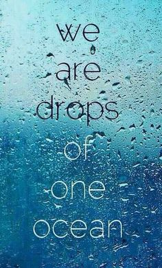 We are drops of one ocean