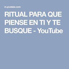 RITUAL PARA QUE PIENSE EN TI Y TE BUSQUE - YouTube