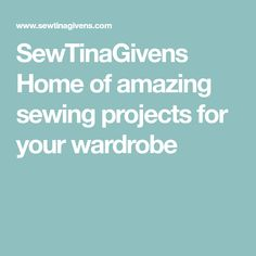 SewTinaGivens Home of amazing sewing projects for your wardrobe