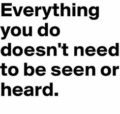 Everything you do doesn't need to be seen or heard. - Some people think they… Quotable Quotes, Motivational Quotes, Funny Quotes, Inspirational Quotes, Wisdom Quotes, Poor Quotes, Humility Quotes, True Quotes, Positive Quotes