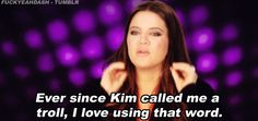 In fact, she'll even make use of her sisters' insults. | 19 Brutal Comebacks That Only Khloe Kardashian Can Get Away With