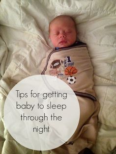 Tips for getting baby to sleep though the night. I got both of mine sleeping through the night at 1 month old!