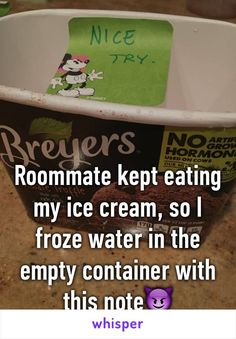 Roommate kept eating my ice cream, so I froze water in the empty container with this note