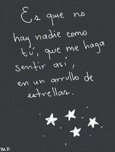 No hay nadie como tú,  que me haga sentir así,  en un arrullo de estrellas