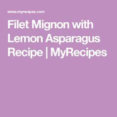 Filet Mignon with Lemon Asparagus Recipe   MyRecipes