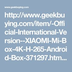 http://www.geekbuying.com/item/-Official-International-Version--XIAOMI-Mi-Box-4K-H-265-Android-Box-371297.html#.WLnp8Hio4YM.pinterest_share