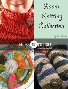 Loom Knitting Collection: Three Polka Dot Cottage Projects for the Knitting Loom