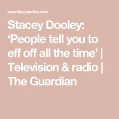 Stacey Dooley: 'People tell you to eff off all the time' | Television & radio | The Guardian