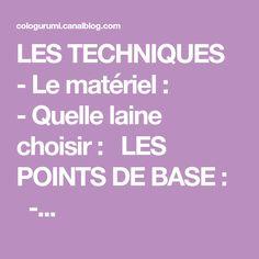 LES TECHNIQUES  -Le matériel :  -Quelle laine choisir:  LES POINTS DE BASE :   -...