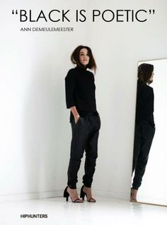 Of course fashion designer Ann Demeulemeester knows her stuff, so when she says black is not sad but poetic, we totally respect it! www.hiphunters.com