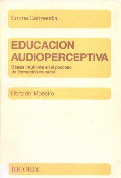 GARMENDIA, Emma. Educación Audioperceptiva. Bases intuitivas en el proceso de formación musical. Libro del Maestro.