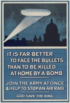 It is Far Better to Face the Bullets Than to be Killed at Home by a Bomb/ Join the Army at Once & Help to Stop an Air Raid/ God Save the King Printer: Andrew Reid & Co., Ltd. (English) 1915 Poster, color lithograph *Museum of Fine Arts, Boston.