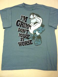 Disney I'm Grumpy Don't Make It Worse Snow White 7 Seven Dwarfs Shirt Size XL  http://www.ebay.com/itm/Disney-Im-Grumpy-Dont-Make-It-Worse-Snow-White-7-Seven-Dwarfs-Shirt-Size-XL-/191430216604