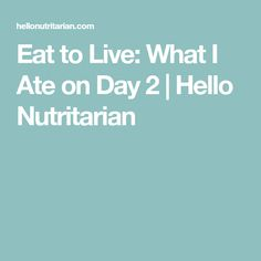 Eat to Live: What I Ate on Day 2 | Hello Nutritarian