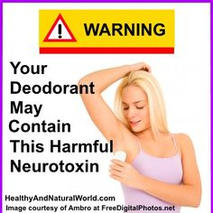 Your Deodorant may contain a neurotoxin that has been linked to DNA damage, harmful effects to the blood brain barrier, and may cause Alzheimer's disease.