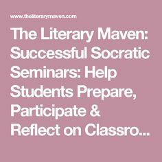 The Literary Maven: Successful Socratic Seminars: Help Students Prepare, Participate & Reflect on Classroom Discussions