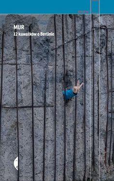 Mur berliński - blizna po ranie, która wciąż boli