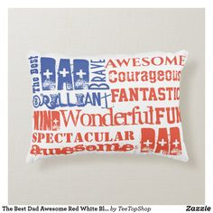 Shop The Best Dad Awesome Red White Blue USA Flag Accent Pillow created by TeeTopShop. Diy Birthday Gifts For Dad, Dad Birthday, Fathers Day Gifts, Soft Pillows, Accent Pillows, Great Gifts For Guys, Best Flags, Usa Flag, Best Dad